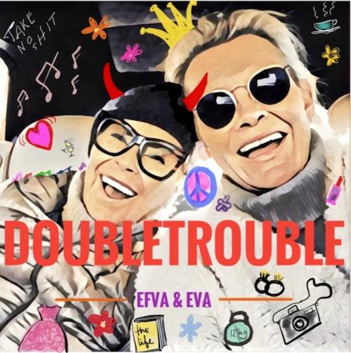 Efva Attling och Eva Dahlgrens nya podcast heter Doubletrouble.