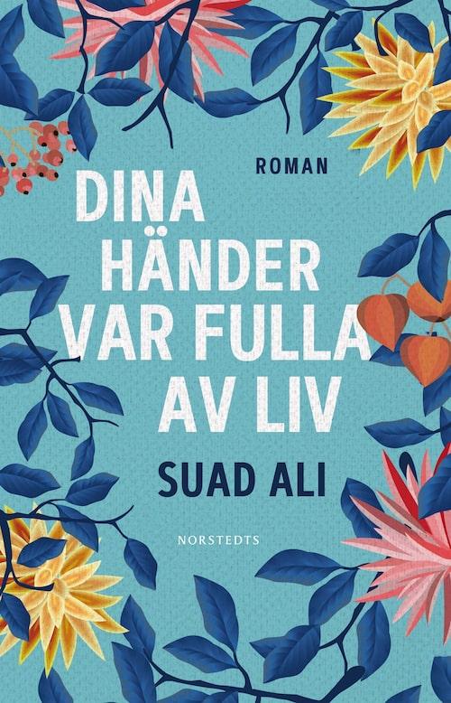 """Suad Alis """"Dina händer var fulla av liv"""" kommer ut den 14 september."""