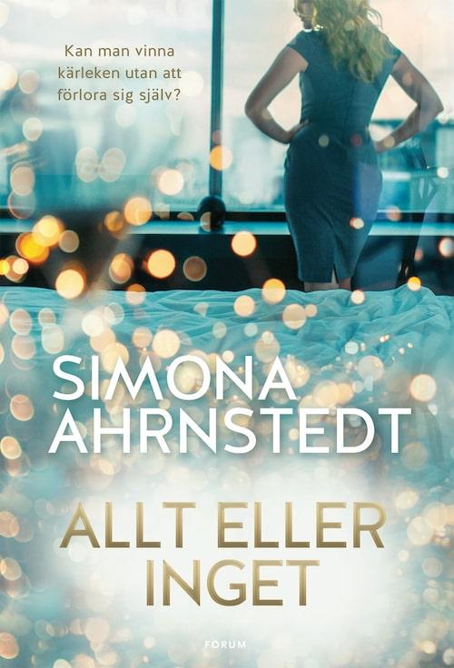 Simona Ahrnstedt är aktuell med boken Allt eller inget.